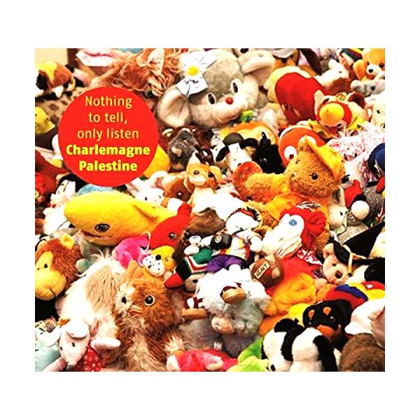 CHARLEMAGNE PALESTINE / Nothing to Tell, Only Listen (CD) - sleeve image