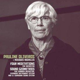 PAULINE OLIVEROS + MUSIQUES NOUVELLES / Four Meditations / Sound Geometries (LP)