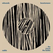 BROTZMANN / EDWARDS / NOBLE / ... The Worse The Better (CD)