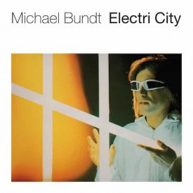 MICHAEL BUNDT / Electri City (CD/LP)