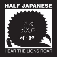HALF JAPANESE / Hear The Lions Roar (LP+DL)