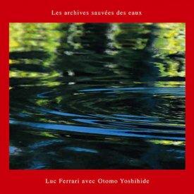 LUC FERRARI avec OTOMO YOSHIHIDE  / Les archives sauvées des eaux (CD)
