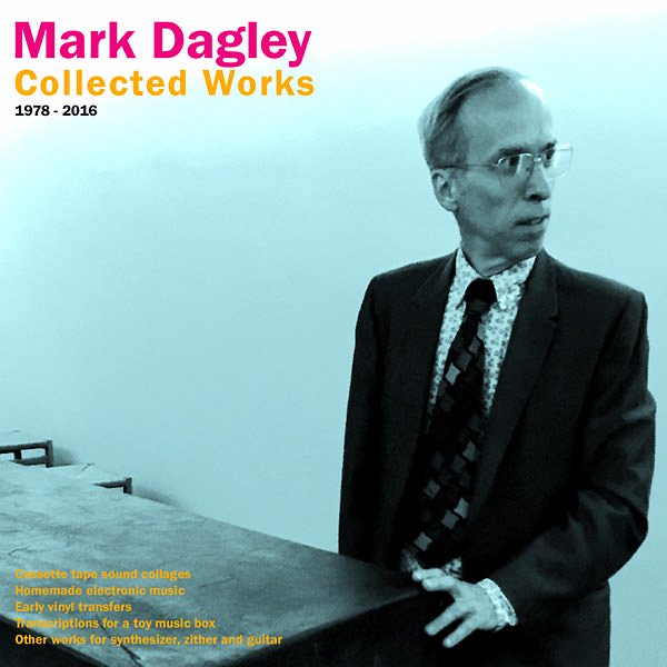 MARK DAGLEY / Collected Works 1978 - 2016 (LP)