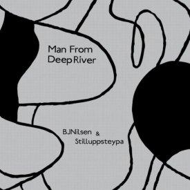 BJ NILSEN & STILLUPPSTEYPA / Man From Deep River (CD)
