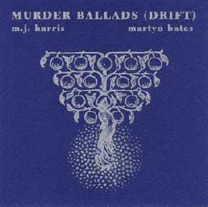 M.J. HARRIS & MARTYN BATES / Murder Ballads (Drift) (CD)