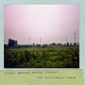 FOSSIL AEROSOL MINING PROJECT / The Unlistening Place (CD)