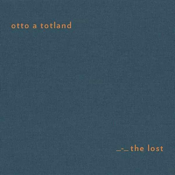 OTTO A TOTLAND / The Lost (CD/LP)
