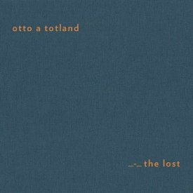 OTTO A TOTLAND / The Lost (CD/LP)