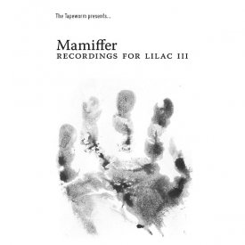 MAMIFFER / Recordings For Lilac III (Cassette)