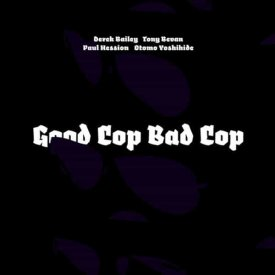 DEREK BAILEY, TONY BEVAN, PAUL HESSION, OTOMO YOSHIHIDE / Good Cop Bad Cop (CD)