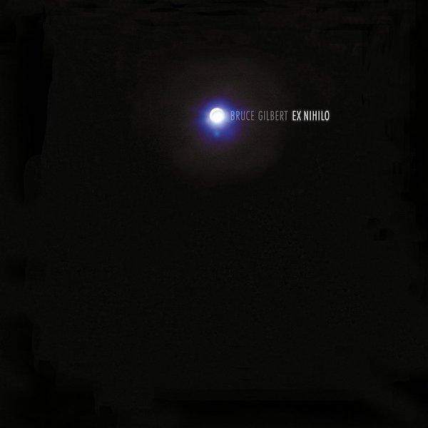 BRUCE GILBERT / Ex Nihilo (LP)