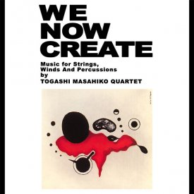TOGASHI MASAHIKO QUARTET / We Now Create - Music For Strings, Winds And Percussion (CD)