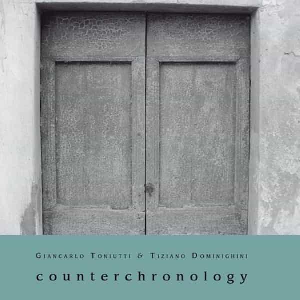 GIANCARLO TONIUTTI & TIZIANO DOMINIGHINI / Counterchronology (CD) - sleeve image