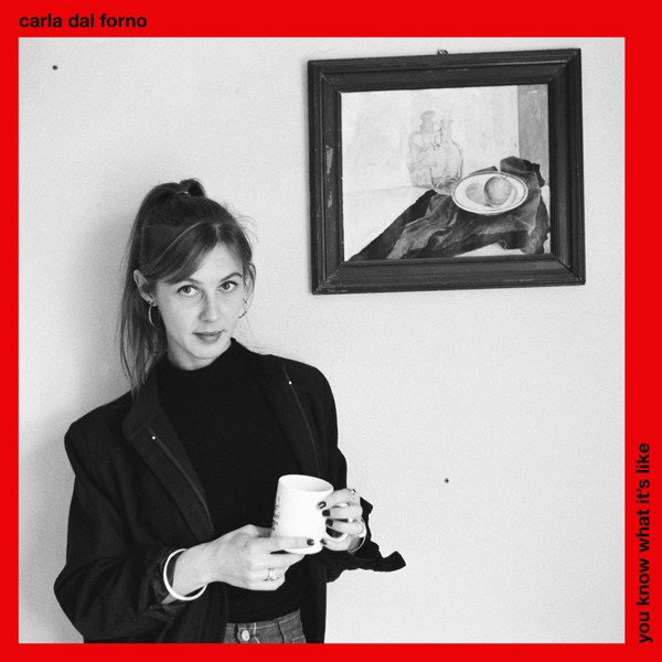 CARLA DAL FORNO / You Know What It's Like (LP+DL)