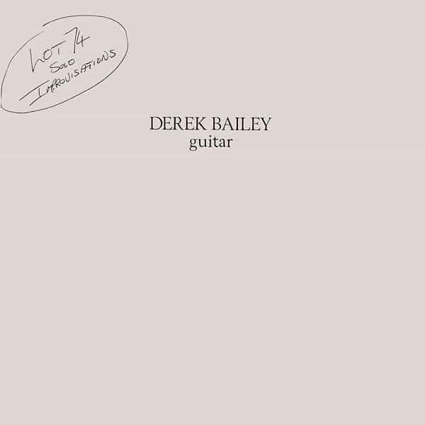 DEREK BAILEY / Lot 74 - Solo Improvisations (CD/LP)