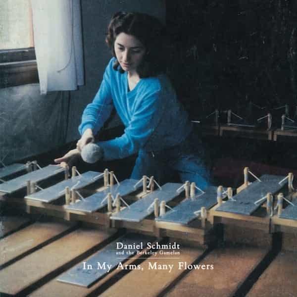 DANIEL SCHMIDT AND THE BERKELEY GAMELAN / In My Arms, Many Flowers (CD)