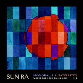 SUN RA / Monorails & Satellites: Works for Solo Piano Vols. 1, 2, 3 (Vinyl 3LP)