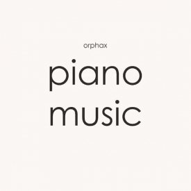 ORPHAX / Piano Music (7