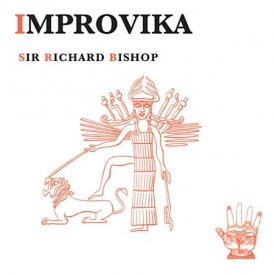 SIR RICHARD BISHOP / Improvika (LP)