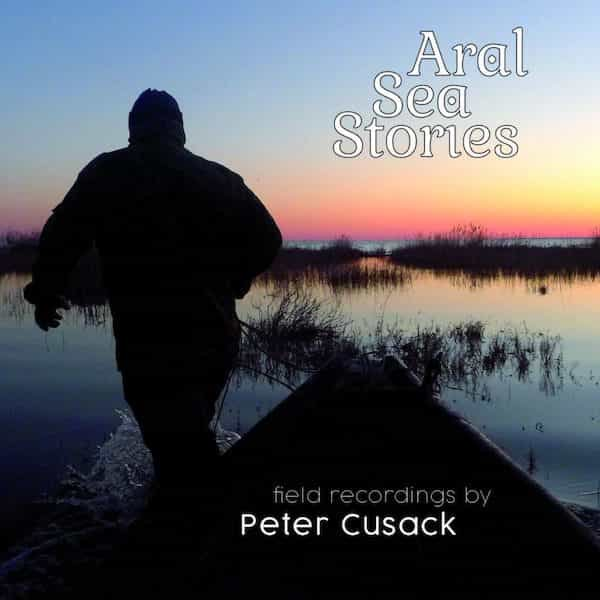PETER CUSACK / Aral Sea Stories And The River Naryn (LP) Cover