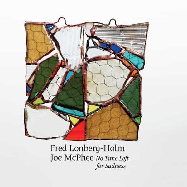 JOE MCPHEE AND FRED LONBERG-HOLM / No Time Left For Sadness (CD)