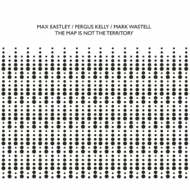 MAX EASTLEY / FERGUS KELLY / MARK WASTELL / The Map Is Not The Territory (CD)