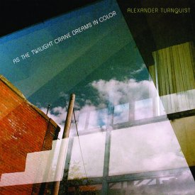 ALEXANDER TURNQUIST / As The Twilight Crane Dreams In Color (CD)