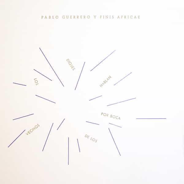 PABLO GUERRERO Y FINIS AFRICAE / Los Dioses Hablan Por Boca De Los Vecinos (LP) - sleeve image