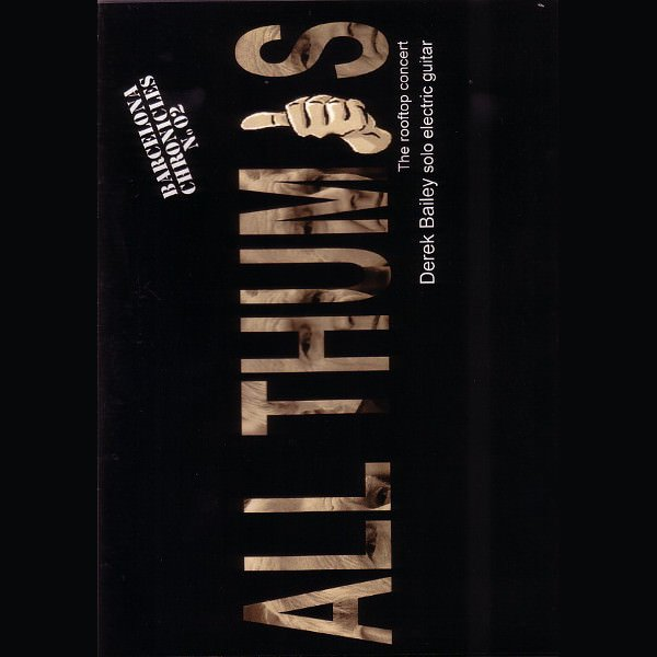 DEREK BAILEY / All Thumbs (DVDr)