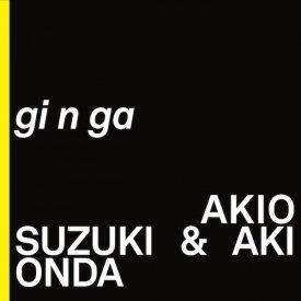 AKIO SUZUKI & AKI ONDA (鈴木昭男 & 恩田晃) / gi n ga (CD) - sleeve image