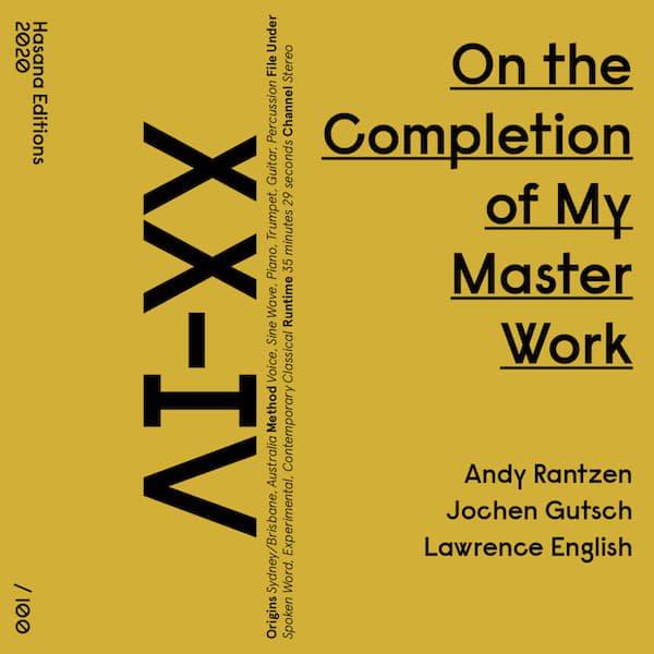 ANDY RANTZEN, JOCHEN GUTSCH, LAWRENCE ENGLISH / On the Completion of My Master Work (Cassette+DL)