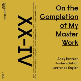 ANDY RANTZEN, JOCHEN GUTSCH, LAWRENCE ENGLISH / On the Completion of My Master Work (Cassette/DL) - sleeve image