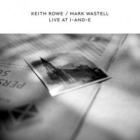 KEITH ROWE & MARK WASTELL / Live At I-And-E (Vinyl LP)
