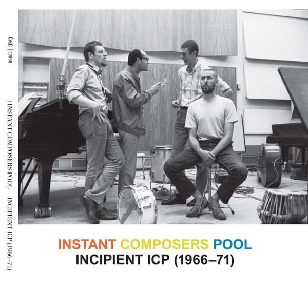 INSTANT COMPOSERS POOL / Incipient ICP, 1966-71 (2CD)