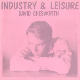 DAVID CHESWORTH / Industry & Leisure (LP) - sleeve image