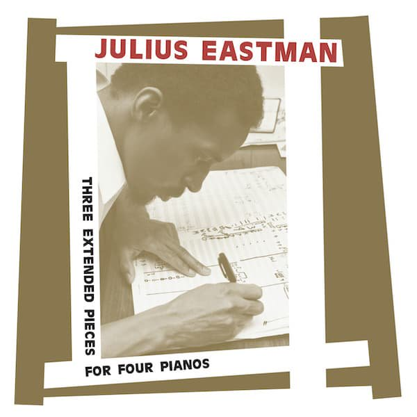 JULIUS EASTMAN / Three Extended Pieces For Four Pianos (2CD)