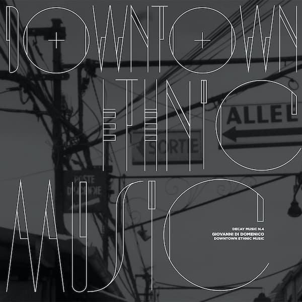 GIOVANNI DI DOMENICO / Decay Music n. 4: Downtown Ethnic Music (LP)