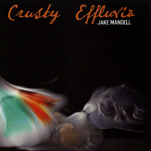 JAKE MANDELL / Crusty Effluvia (12 inch-used)