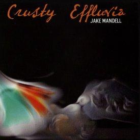 JAKE MANDELL / Crusty Effluvia (12 inch-used) - sleeve image