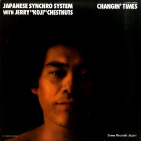 JAPANESE SYNCHRO SYSTEM With Jerry ''Koji'' Chestnuts / Changin' Times (2x12'')