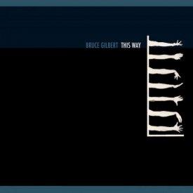 BRUCE GILBERT / This Way (CD)