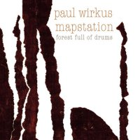 PAUL WIRKUS / MAPSTATION / Forest Full Of Drums (CD)