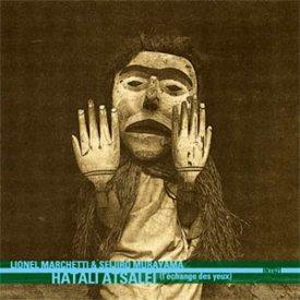 LIONEL MARCHETTI & SEIJIRO MURAYAMA / Hatali Atseli (L'echange Des Yeux) (CD)