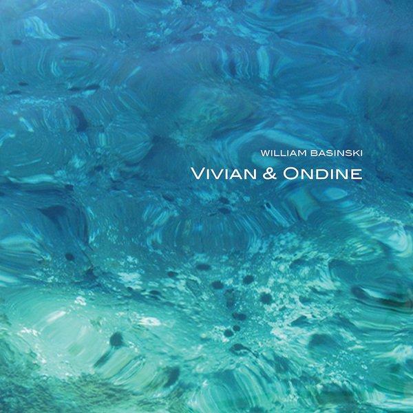 William Basinski - Vivian and Ondine