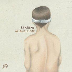 SEABEAR / We Built a Fire (limited CD)