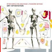 PETER HOPE & THE JONATHAN S PODMORE METHOD / Dry Hip Rotation (CD)