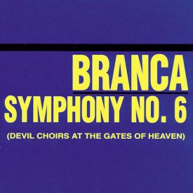GLENN BRANCA / Symphony No. 6 (Devil Choirs At The Gates Of Heaven) (CD)