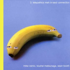 MIKA VAINIO, KOUHEI MATSUNAGA, SEAN BOOTH / 3. Telepathics Meh In-Sect Connection (CD)