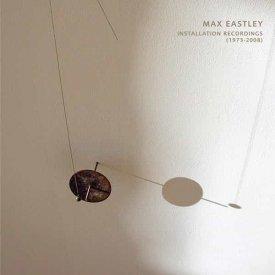 MAX EASTLEY / Installation Recordings (1973 - 2008) (2CD)