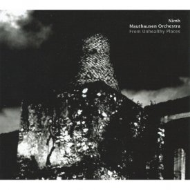 NIMH / MAUTHAUSEN ORCHESTRA / From Unhealthy Places (CD)